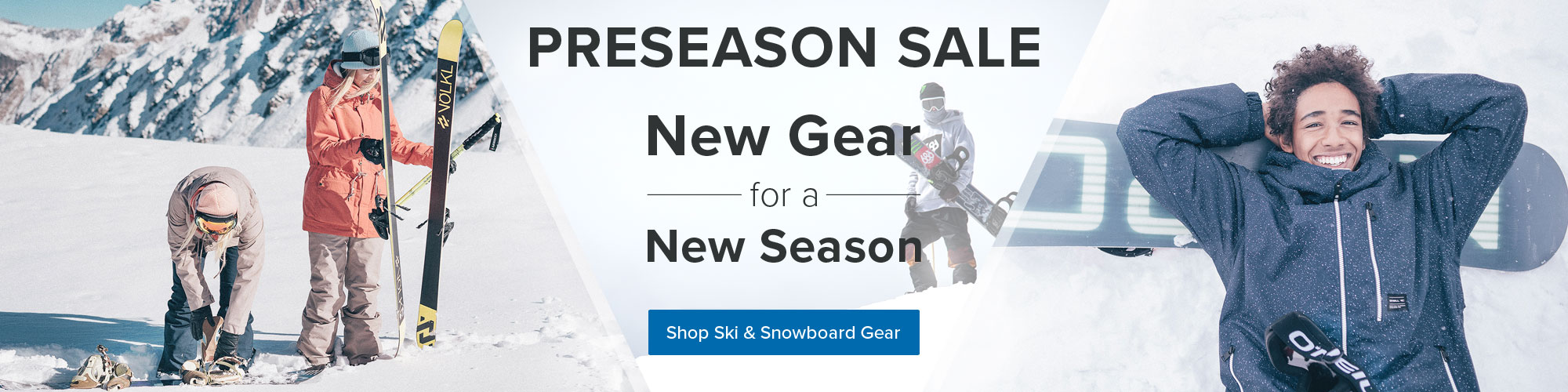 Latest - Ski - Sbowboard Gear - Preseason Sale - Shop Now