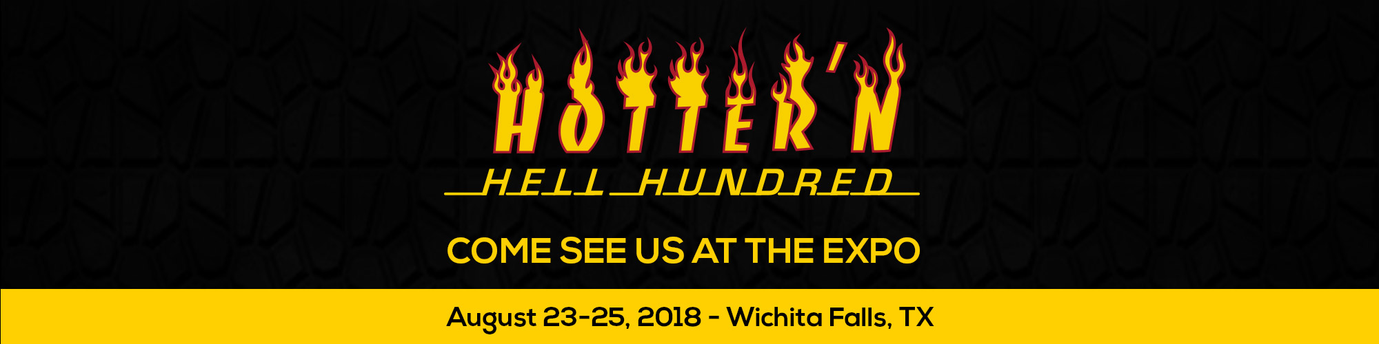 Hotter'N Hell 100. Come See Us At The Expo August 23-24th, 2018 in Wichita Falls Tx.