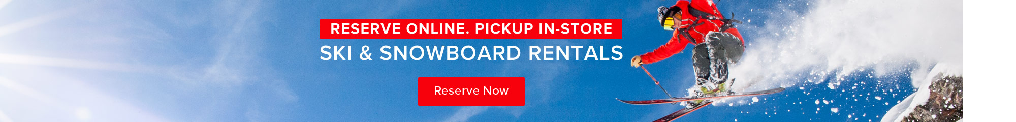 Reserve online. Pickup in-store. Ski and snowboard rental.