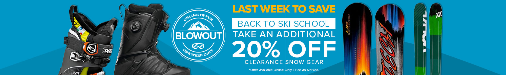 Last Week to Save - Back to Ski School Take an additional 20% off snow gear.