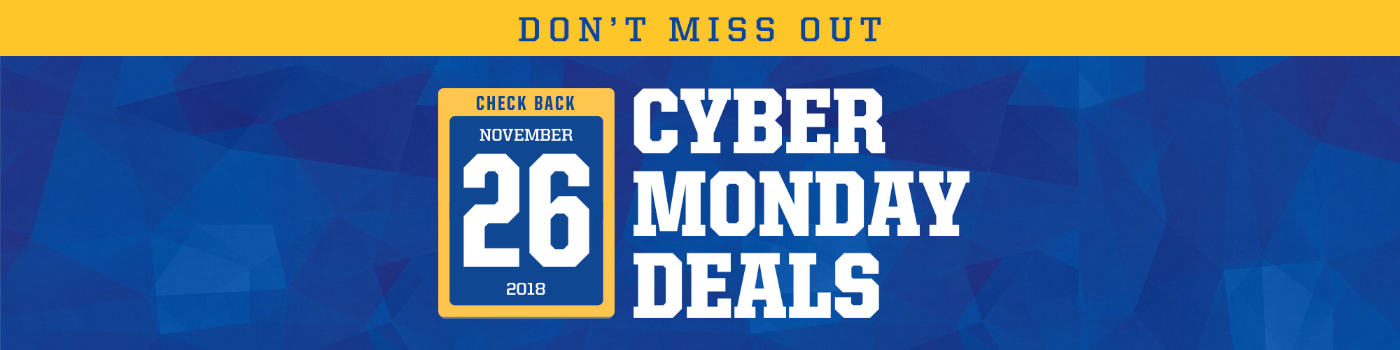 Check Back November 26, 2018 for more Cyber Monday Deals.