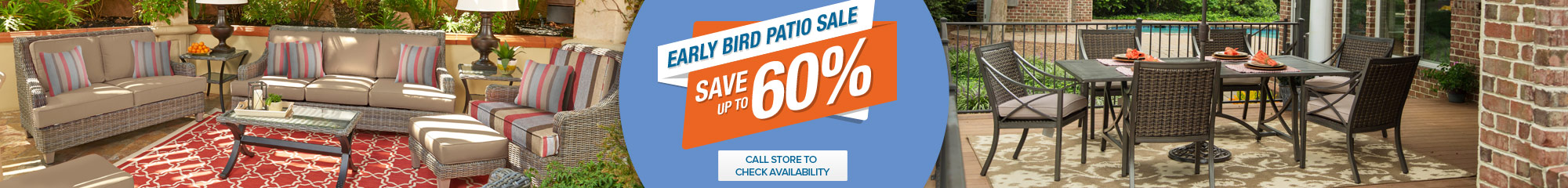 Early Bird Patio Sale - Save up to 60%