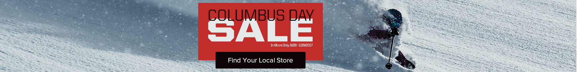 Columbus Day Sale - Lowest Prices of the season now through 10/9/2017. In-store only.