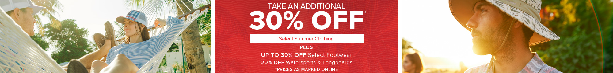 Last Days of Summer Clearance Blowout - Additional 30% Off Select Summer Apparel. Plus 30% Off Select Footwear and 20% off Watersports and Longboards