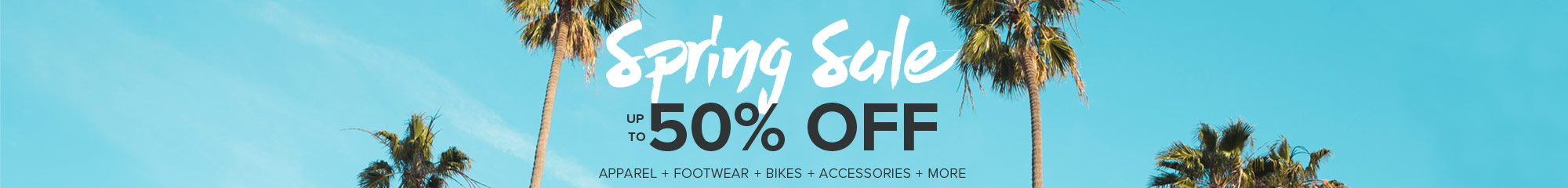 Spring Sale - Up To 50% Off Apparel, Footwear, Bikes, Accessories and more.