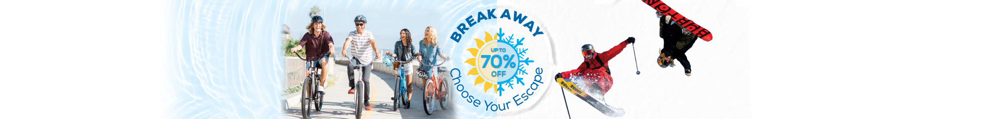 Break Away Choose your escape. Up to 70% Off