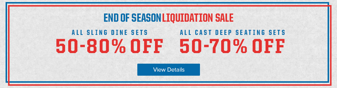 End of Season Liquidation Sale - Up To 80% Off Outdoor Furniture.