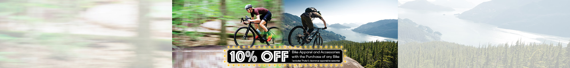 10% Off Cycling Apparel and Accessories with the Purchase of Any Bike.  Excludes sale, clearance, and Thule items.