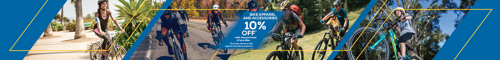 10% off cycling apparel and accessories with the purchase of any bike.  Excludes sale and clearance items.