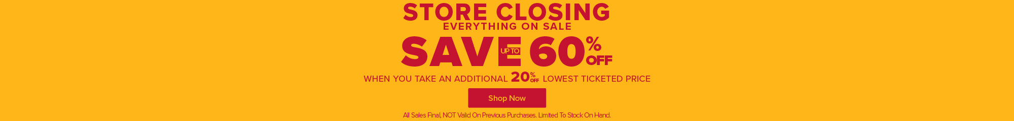 Store Closing. Save up to 60% when you take an additional 20% off. Shop Now.