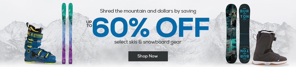 Shred the mountain and dollars by saving up to 60% Off Select Skis and Snowboard Gear