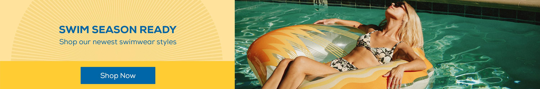 Swim Season Ready - Shop our newest swimwear styles
