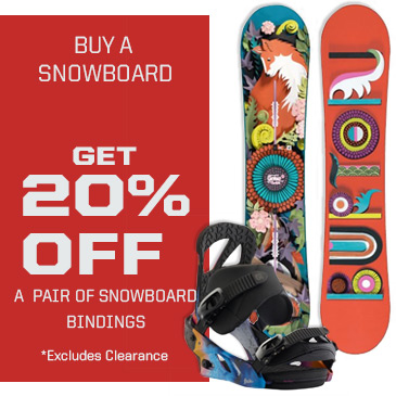 Buy a snowboard and get 20% off a pair of snowboard bindings.