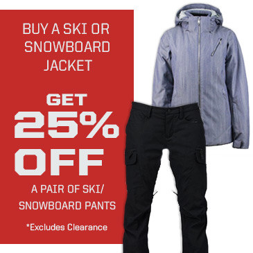 Buy a ski or snowboard jacket and get 25% off a pair of ski/snowboard pants.