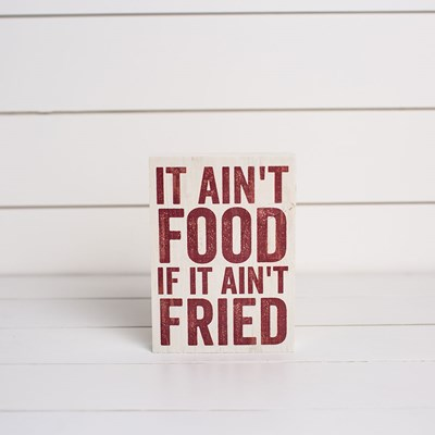 """If It Ain't Fried"" Block Sign"
