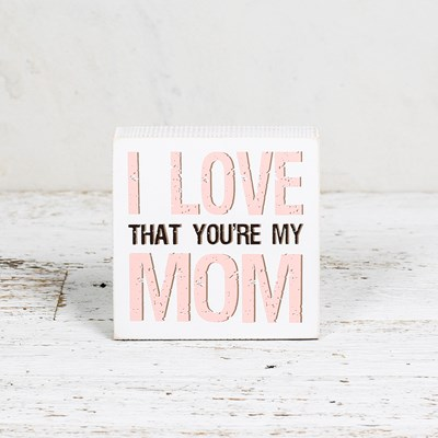 Love That You're My Mom Box Sign