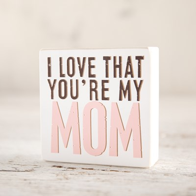 """Love That You re My Mom"" Box Sign"