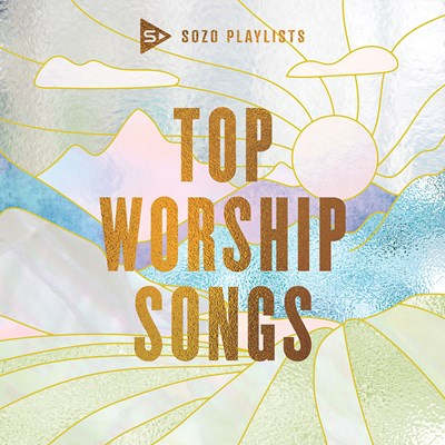Sozo Playlists Top Worship Songs