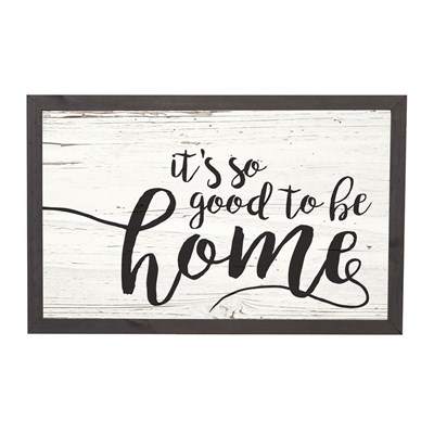 """It's So Good To Be Home"" Framed Sign"