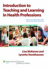 Introduction to Teaching and Learning in the Health Professions Australia and New Zealand Edition