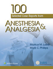 Anesthesiology resources wolters kluwer book 100 selected case reports from anesthesia analgesia fandeluxe Gallery