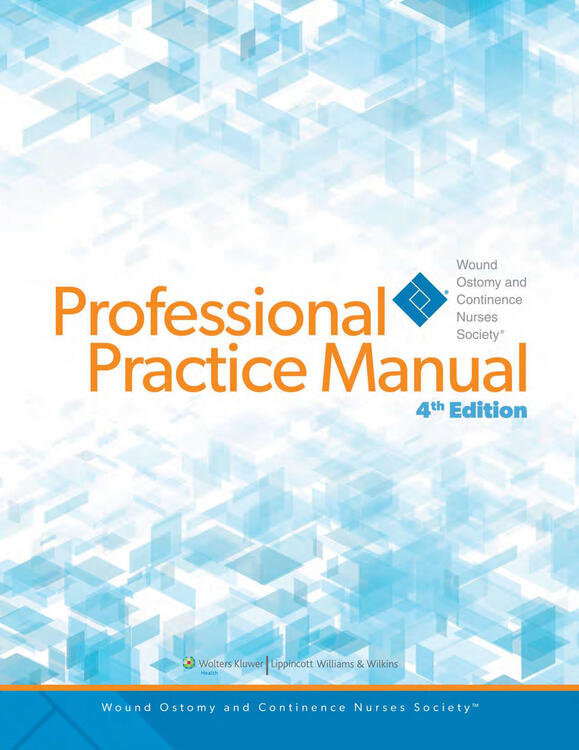 Wound Ostomy and Continence Nursing Society Professional Practice Manual