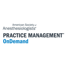 American Society of Anesthesiologists® (ASA) ANESTHESIOLOGY Practice Management OnDemand