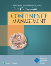 Wound, Ostomy and Continence Nurses Society® Core Curriculum: Continence Management