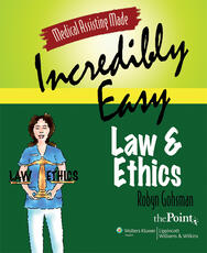 Medical Assisting Made Incredibly Easy: Law and Ethics
