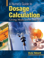 Nurse's Guide to Dosage Calculation: Giving Medications Safely
