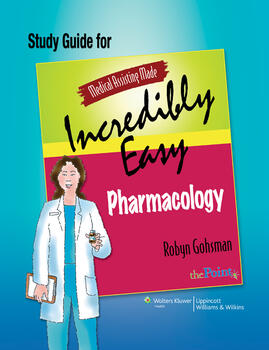 Study Guide for Medical Assisting Made Incredibly Easy Pharmacology