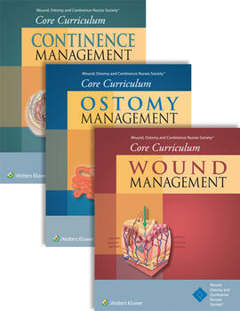 Wound, Ostomy and Continence Nurses Society® Core Curriculum Package: Wound Management, Ostomy Management,  and Continence Management, First Edition