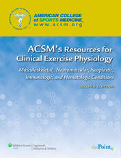 VitalSource-ACSM's Resources-Clinical Exercise Physiology: Musculoskeletal, Neuromuscular, Neoplastic, Immunologic & Hematologic Conditions