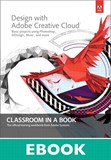 Design with Adobe Creative Cloud Classroom in a Book: Basic Projects using Photoshop, InDesign, Muse, and More