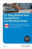 31 Days Before Your CompTIA A+ Certification Exam: A Day-By-Day Review Guide for the CompTIA 220-901 and 220-902 Certification exams