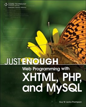 Just Enough Web Programming with XHTML, PHP, & MYSQL