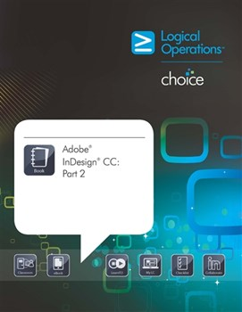 LogicalCHOICE Adobe InDesign CC: Part 2 Print/Electronic Training Bundle - Student Edition