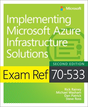 Exam Ref 70-533 Implementing Microsoft Azure Infrastructure Solutions, 2nd Edition
