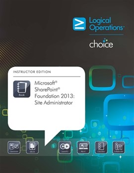 Microsoft SharePoint Foundation 2013: Site Administrator Student Electronic Courseware