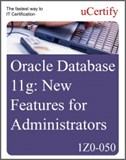 Oracle Database 11g: New Features for Administrators (1Z0-050) eLearning Course