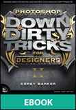 Photoshop Down & Dirty Tricks for Designers, Volume 2 (eBook)