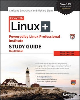 CompTIA Linux+ Powered by Linux Professional Institute Study Guide: Exam LX0-103 and Exam LX0-104, 3rd Edition