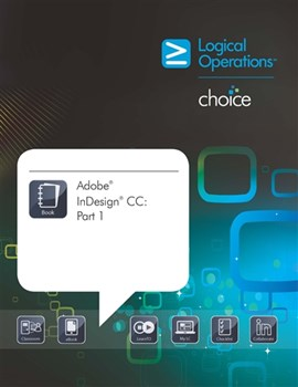 LogicalCHOICE Adobe InDesign CC: Part 1 Print/Electronic Training Bundle - Student Edition