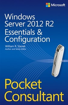 Windows Server 2012 R2 Pocket Consultant Volume 1: Essentials & Configuration (eBook)
