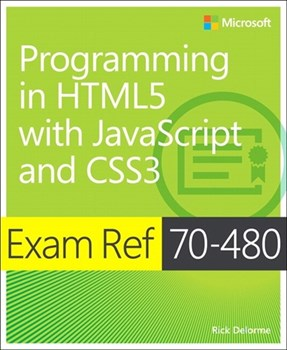 Exam Ref 70-480 Programming in HTML5 with JavaScript and CSS3 (MCSD)
