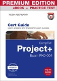 CompTIA Project+ Cert Guide Premium Edition and Practice Test: Exam PK0-004