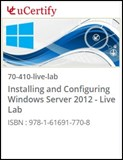 Installing and Configuring Windows Server 2012 (70-410) Live Lab